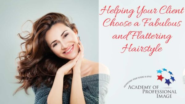 Helping Your Client Choose a Fabulous and Flattering Hairstyle